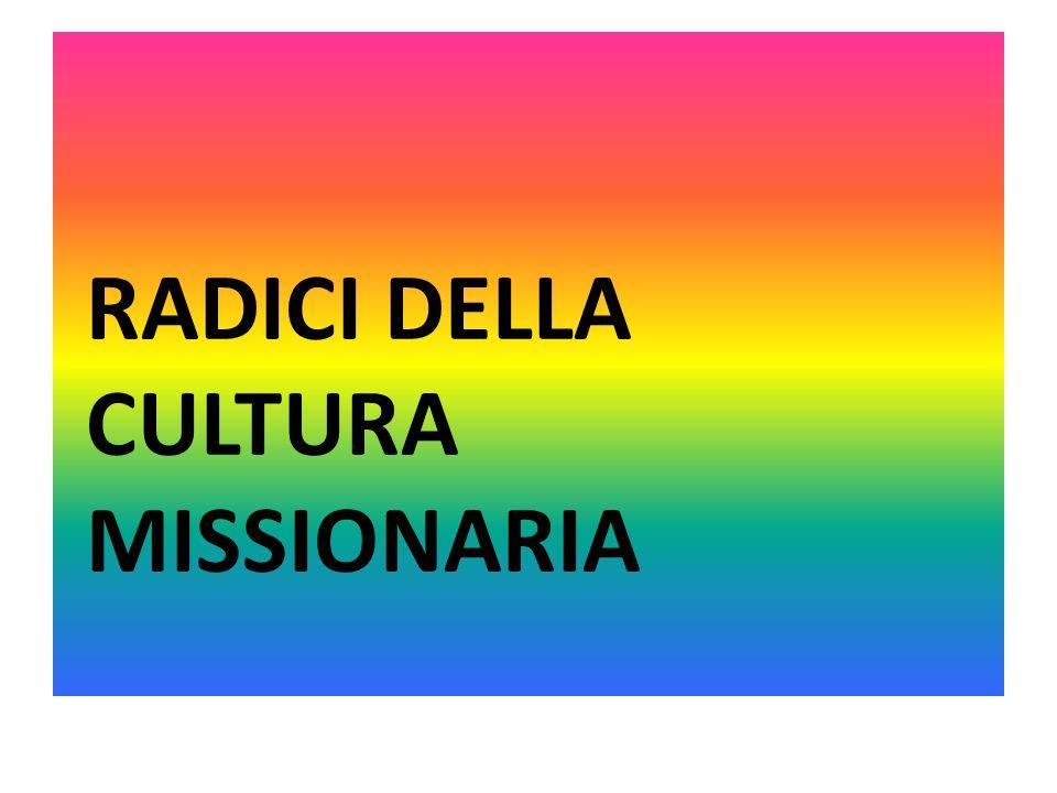 RADICI DELLA CULTURA MISSIONARIA
