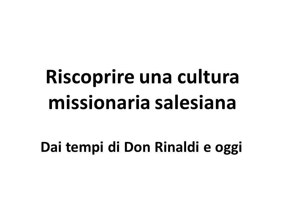 Riscoprire una cultura missionaria salesiana Dai tempi di Don Rinaldi e oggi