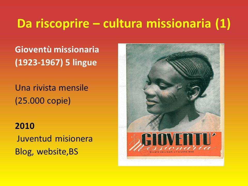 Da riscoprire – cultura missionaria (1) Gioventù missionaria (1923-1967) 5 lingue Una rivista mensile (25.000 copie) 2010 Juventud misionera Blog, website,BS