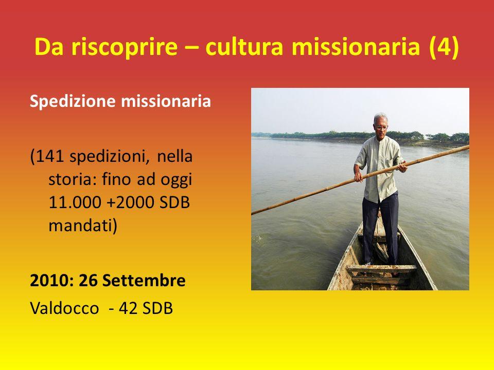 Da riscoprire – cultura missionaria (4) Spedizione missionaria (141 spedizioni, nella storia: fino ad oggi 11.000 +2000 SDB mandati) 2010: 26 Settembre Valdocco - 42 SDB