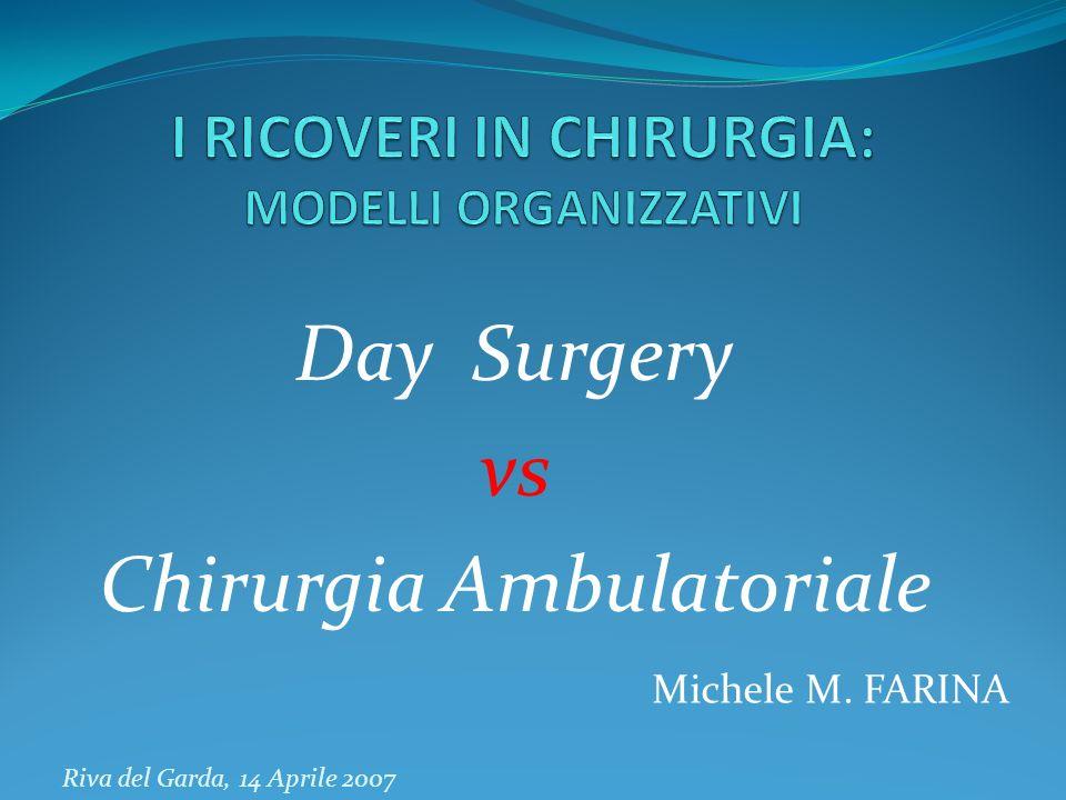 Day Surgery vs Chirurgia Ambulatoriale Michele M. FARINA Riva del Garda, 14 Aprile 2007