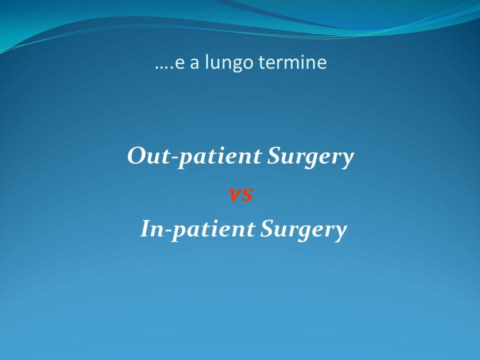 ….e a lungo termine Out-patient Surgery vs In-patient Surgery
