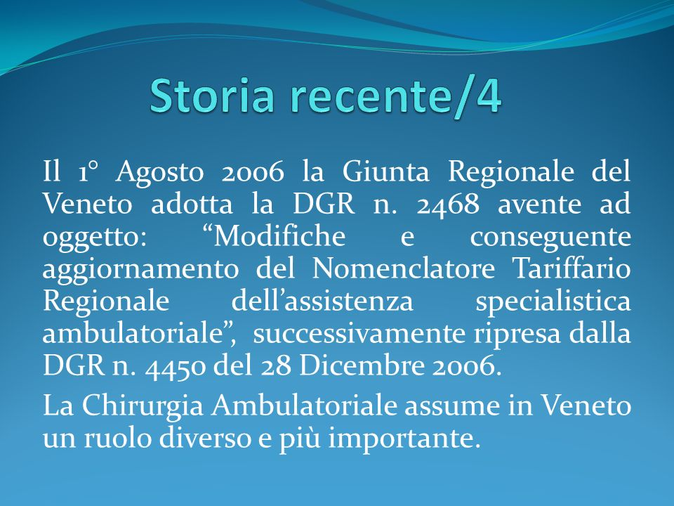 Il 1° Agosto 2006 la Giunta Regionale del Veneto adotta la DGR n. 2468 avente ad oggetto: Modifiche e conseguente aggiornamento del Nomenclatore Tarif