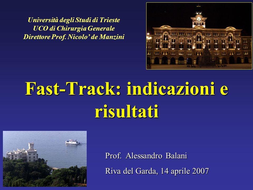 Fast-Track: indicazioni e risultati Università degli Studi di Trieste UCO di Chirurgia Generale Direttore Prof. Nicolo de Manzini Foto TRIESTE Prof. A