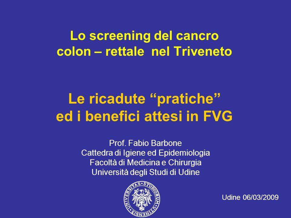 Prof. Fabio Barbone Cattedra di Igiene ed Epidemiologia Facoltà di Medicina e Chirurgia Università degli Studi di Udine Lo screening del cancro colon