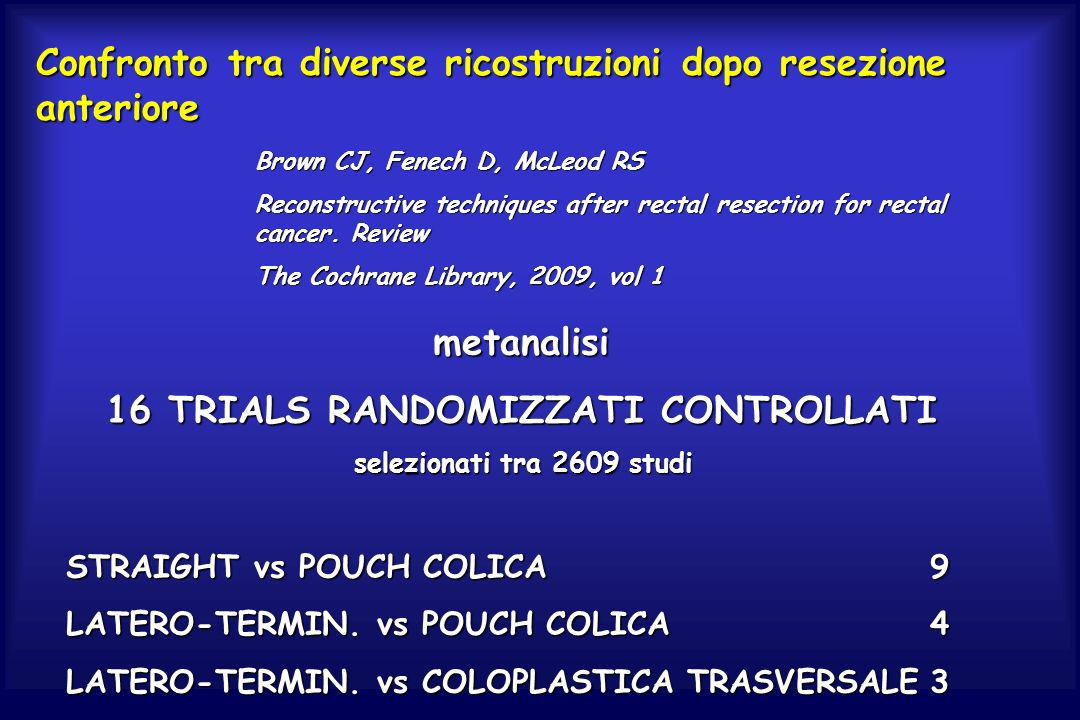 Confronto tra diverse ricostruzioni dopo resezione anteriore Brown CJ, Fenech D, McLeod RS Reconstructive techniques after rectal resection for rectal cancer.