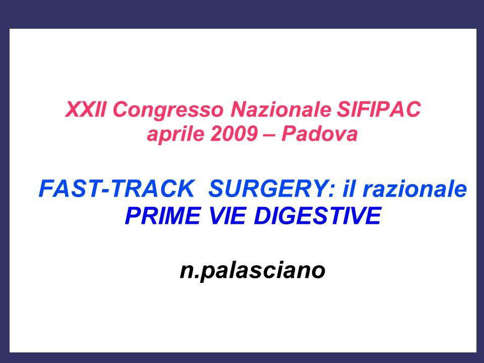 XXII Congresso Nazionale SIFIPAC aprile 2009 – Padova FAST-TRACK SURGERY: il razionale PRIME VIE DIGESTIVE n.palasciano