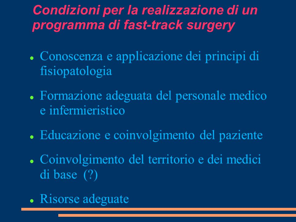 Condizioni per la realizzazione di un programma di fast-track surgery Conoscenza e applicazione dei principi di fisiopatologia Formazione adeguata del