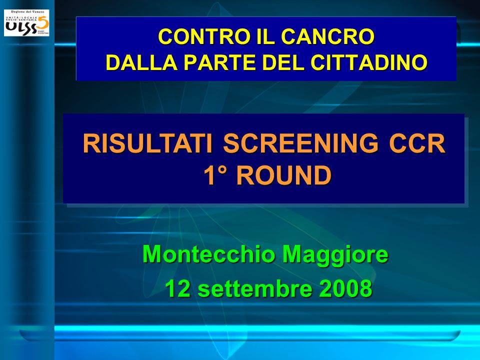 RISULTATI SCREENING CCR 1° ROUND CONTRO IL CANCRO DALLA PARTE DEL CITTADINO Montecchio Maggiore 12 settembre 2008 12 settembre 2008