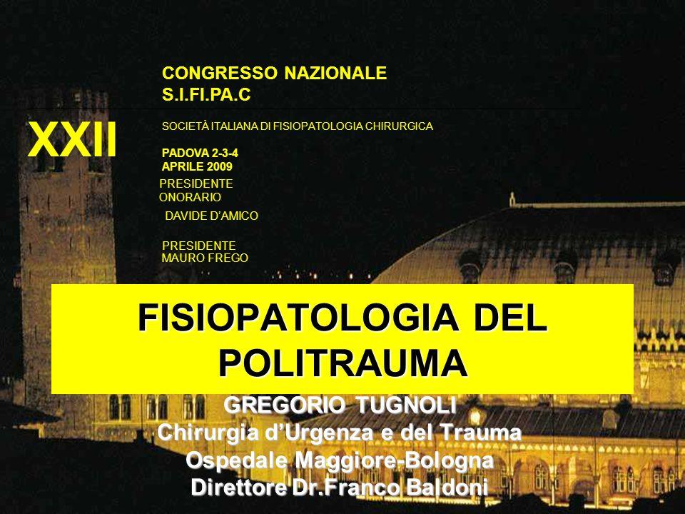 FISIOPATOLOGIA DEL POLITRAUMA GREGORIO TUGNOLI Chirurgia dUrgenza e del Trauma Ospedale Maggiore-Bologna Direttore Dr.Franco Baldoni XXII CONGRESSO NA