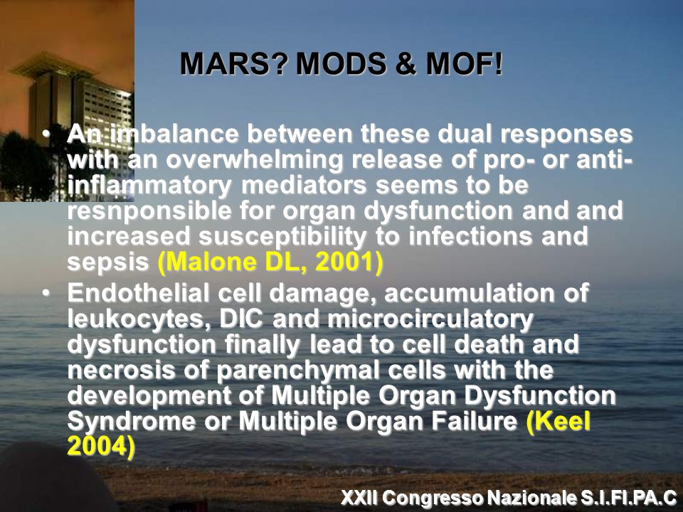 MARS? MODS & MOF! An imbalance between these dual responses with an overwhelming release of pro- or anti- inflammatory mediators seems to be resnponsi