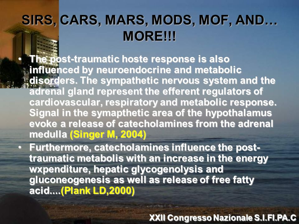 SIRS, CARS, MARS, MODS, MOF, AND… MORE!!! The post-traumatic hoste response is also influenced by neuroendocrine and metabolic disorders. The sympathe