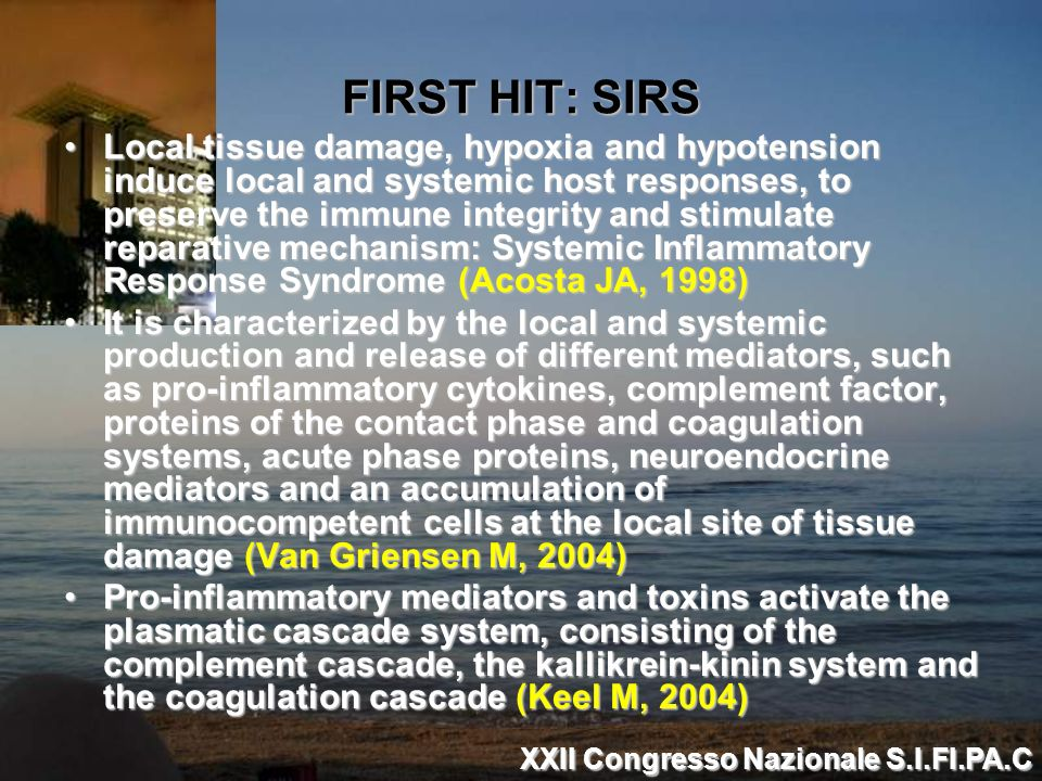FIRST HIT: SIRS Local tissue damage, hypoxia and hypotension induce local and systemic host responses, to preserve the immune integrity and stimulate
