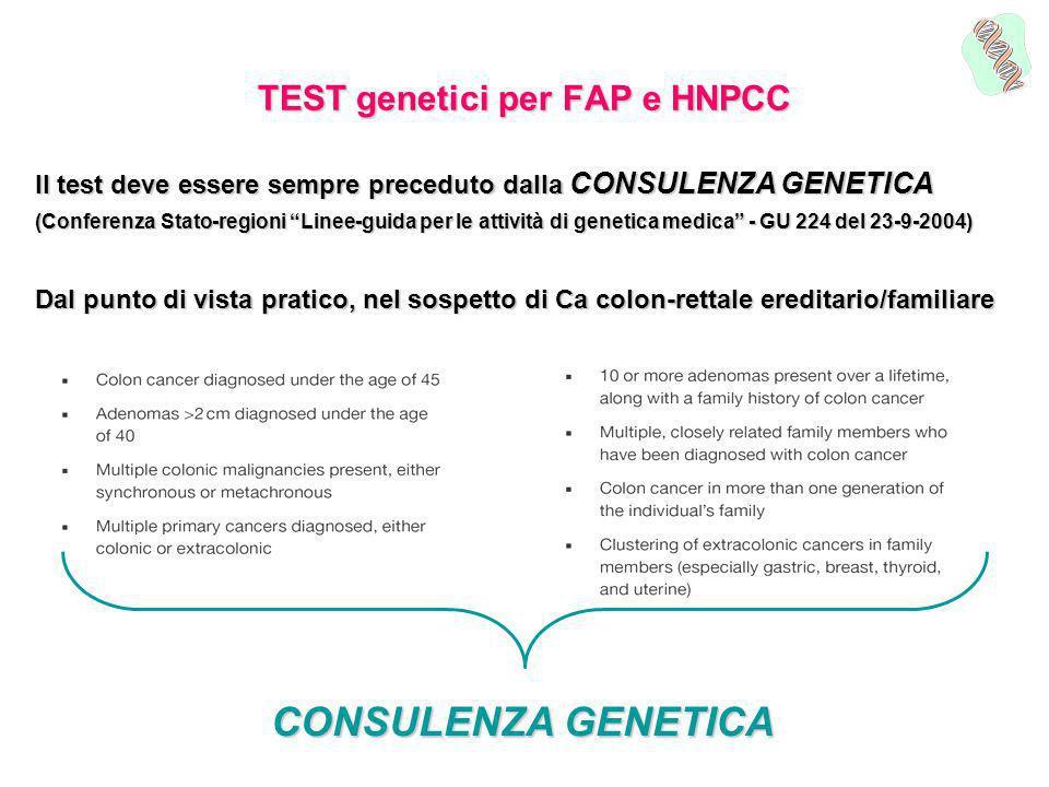 TEST genetici per FAP e HNPCC Il test deve essere sempre preceduto dalla CONSULENZA GENETICA (Conferenza Stato-regioni Linee-guida per le attività di