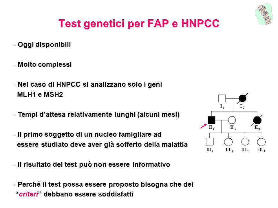 Test genetici per FAP e HNPCC - Oggi disponibili - Molto complessi - Nel caso di HNPCC si analizzano solo i geni MLH1 e MSH2 MLH1 e MSH2 - Tempi datte