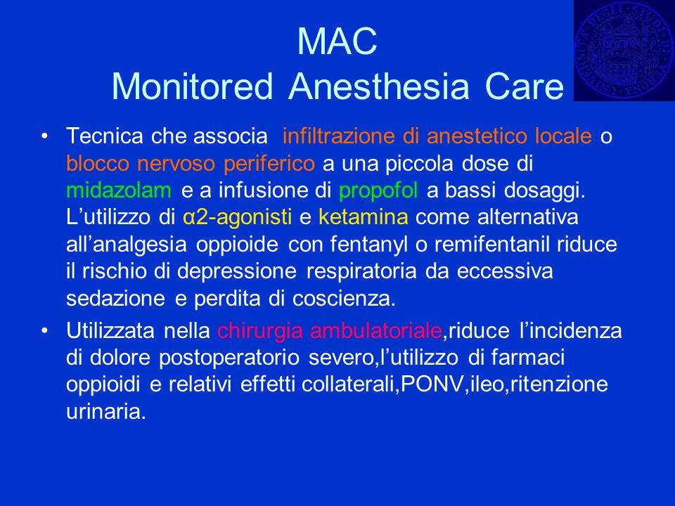 MAC Monitored Anesthesia Care Tecnica che associa infiltrazione di anestetico locale o blocco nervoso periferico a una piccola dose di midazolam e a i
