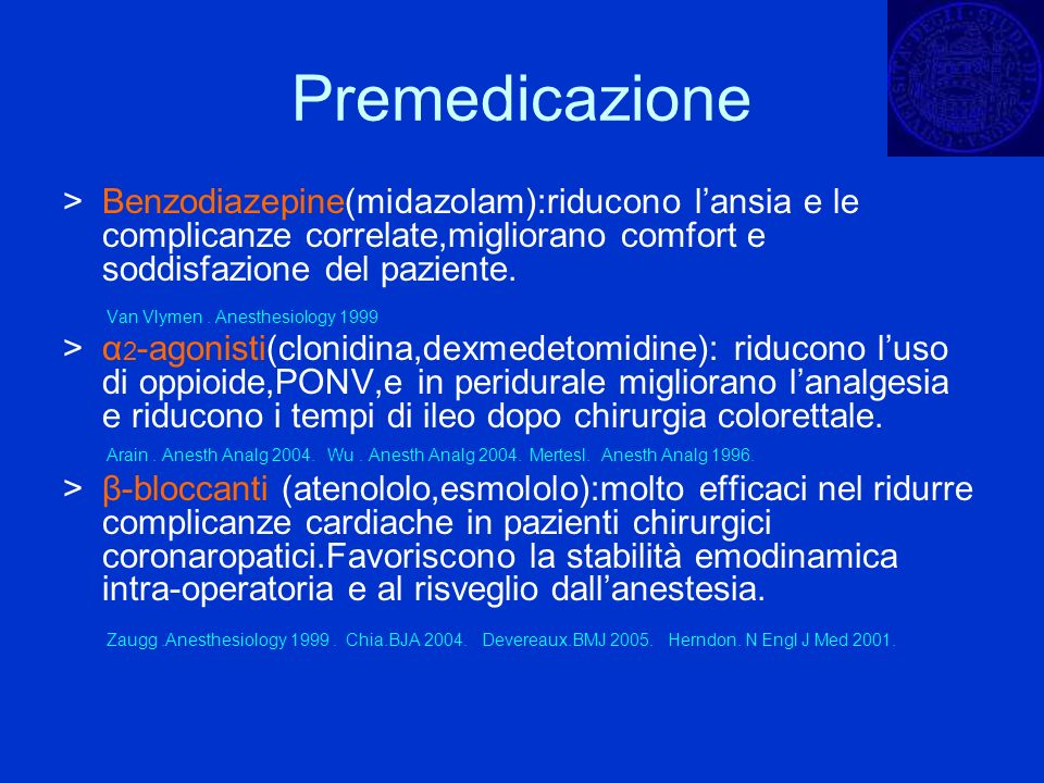 Premedicazione > Benzodiazepine(midazolam):riducono lansia e le complicanze correlate,migliorano comfort e soddisfazione del paziente. Van Vlymen. Ane