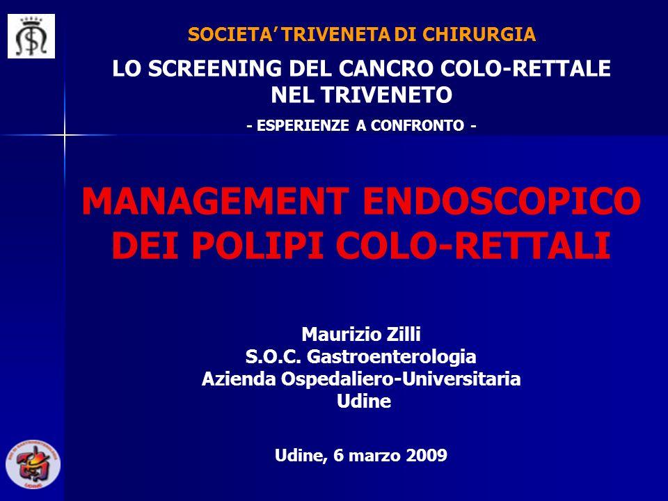 MANAGEMENT ENDOSCOPICO DEI POLIPI COLO-RETTALI Udine, 6 marzo 2009 Maurizio Zilli S.O.C. Gastroenterologia Azienda Ospedaliero-Universitaria Udine LO