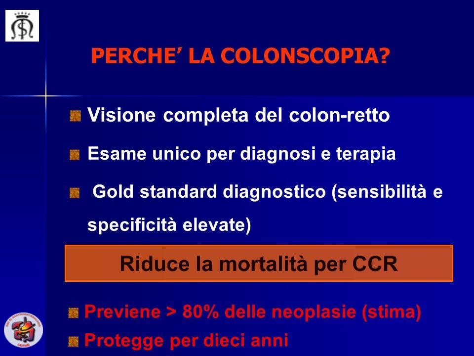 Visione completa del colon-retto Esame unico per diagnosi e terapia Gold standard diagnostico (sensibilità e specificità elevate) PERCHE LA COLONSCOPI