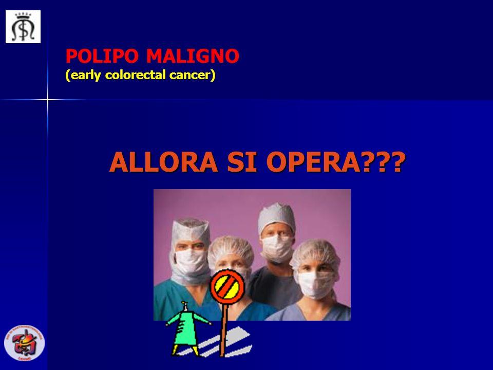 POLIPO MALIGNO (early colorectal cancer) ALLORA SI OPERA???