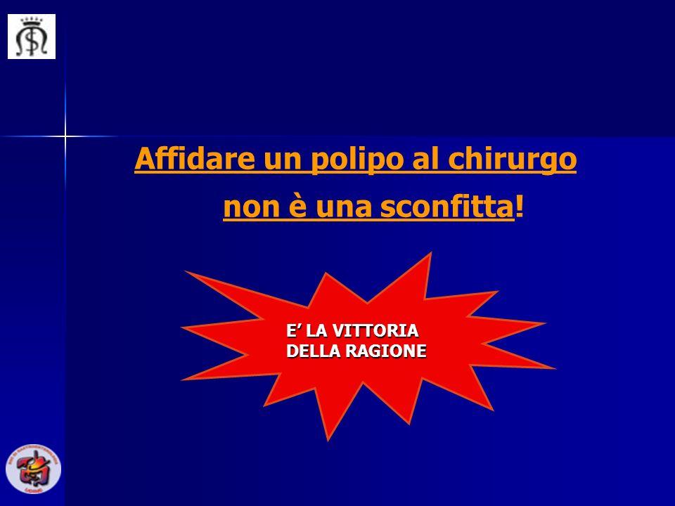 Affidare un polipo al chirurgo E LA VITTORIA DELLA RAGIONE non è una sconfitta!