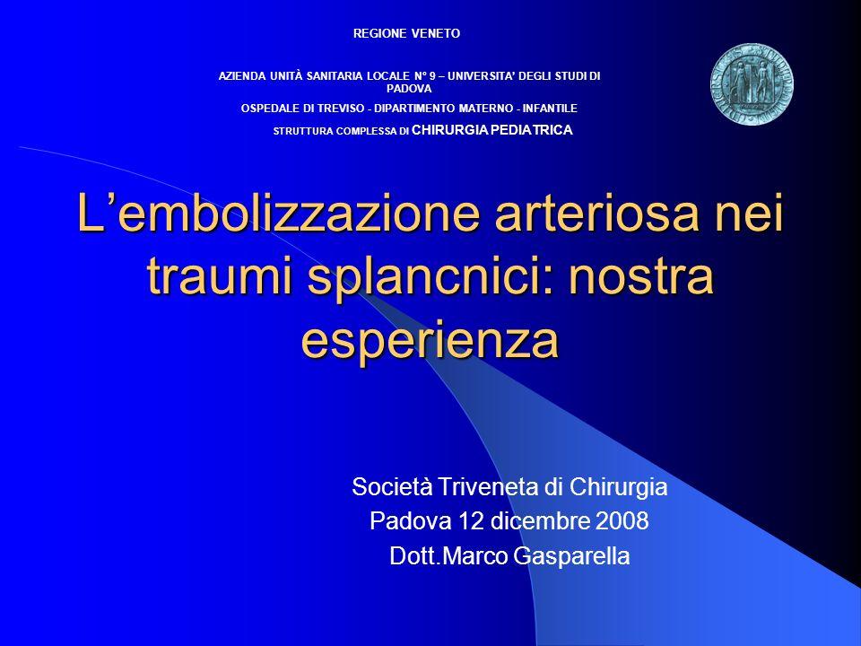 Lembolizzazione arteriosa nei traumi splancnici: nostra esperienza Società Triveneta di Chirurgia Padova 12 dicembre 2008 Dott.Marco Gasparella REGION