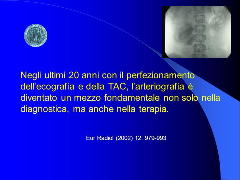 Negli ultimi 20 anni con il perfezionamento dellecografia e della TAC, larteriografia è diventato un mezzo fondamentale non solo nella diagnostica, ma
