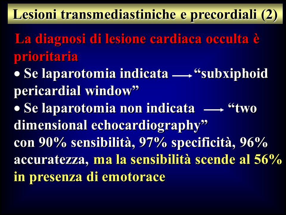 La diagnosi di lesione cardiaca occulta è prioritaria Se laparotomia indicata subxiphoid pericardial window Se laparotomia non indicata two dimensiona