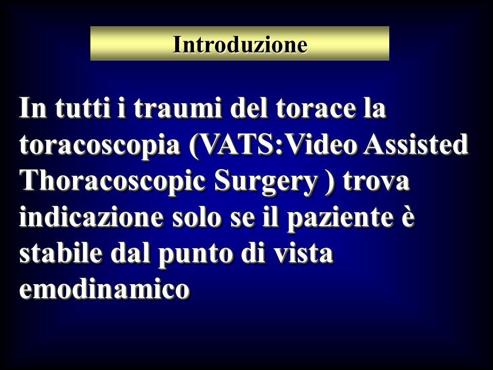 In tutti i traumi del torace la toracoscopia (VATS:Video Assisted Thoracoscopic Surgery ) trova indicazione solo se il paziente è stabile dal punto di