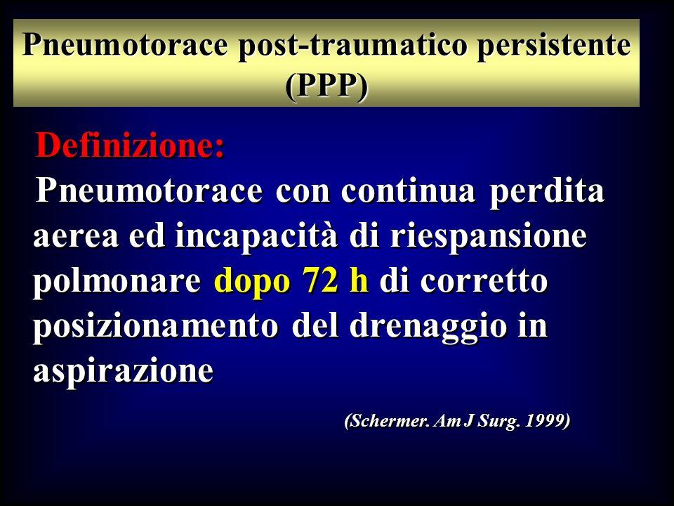 Definizione: Pneumotorace con continua perdita aerea ed incapacità di riespansione polmonare dopo 72 h di corretto posizionamento del drenaggio in asp