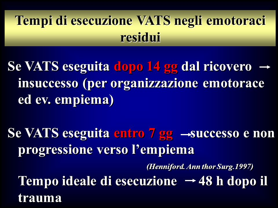 Se VATS eseguita dopo 14 gg dal ricovero insuccesso (per organizzazione emotorace ed ev. empiema) Se VATS eseguita entro 7 gg successo e non progressi