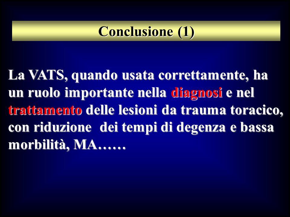 Conclusione (1) La VATS, quando usata correttamente, ha un ruolo importante nella diagnosi e nel trattamento delle lesioni da trauma toracico, con rid