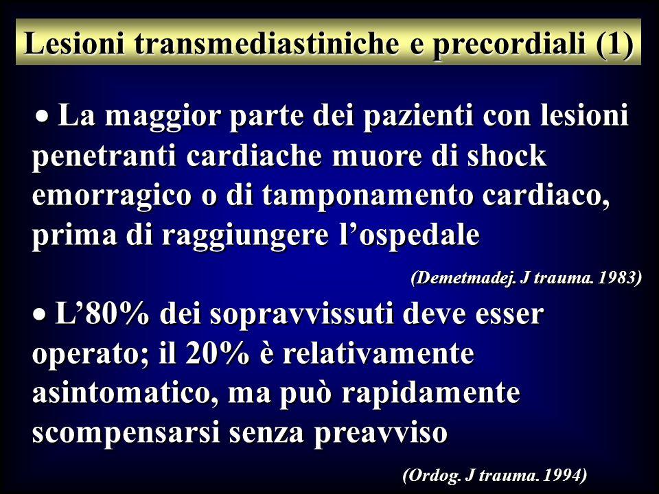 La maggior parte dei pazienti con lesioni penetranti cardiache muore di shock emorragico o di tamponamento cardiaco, prima di raggiungere lospedale (D