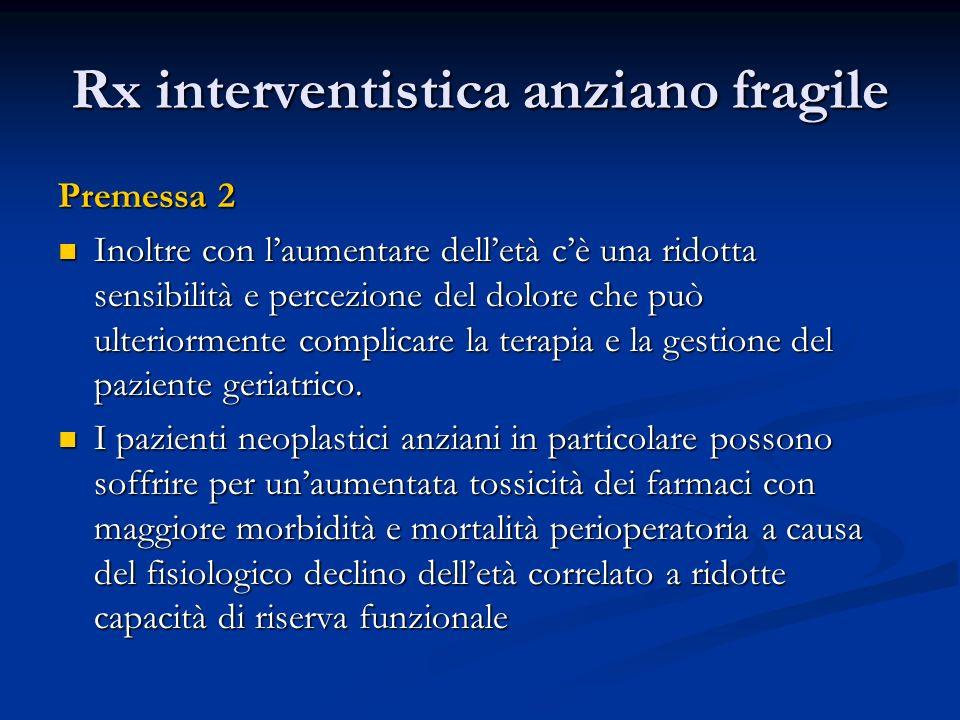 Rx interventistica anziano fragile Premessa 2 Inoltre con laumentare delletà cè una ridotta sensibilità e percezione del dolore che può ulteriormente complicare la terapia e la gestione del paziente geriatrico.