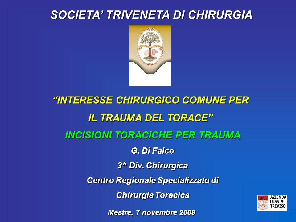 SOCIETA TRIVENETA DI CHIRURGIA INTERESSE CHIRURGICO COMUNE PER IL TRAUMA DEL TORACE INCISIONI TORACICHE PER TRAUMA G. Di Falco 3^ Div. Chirurgica Cent