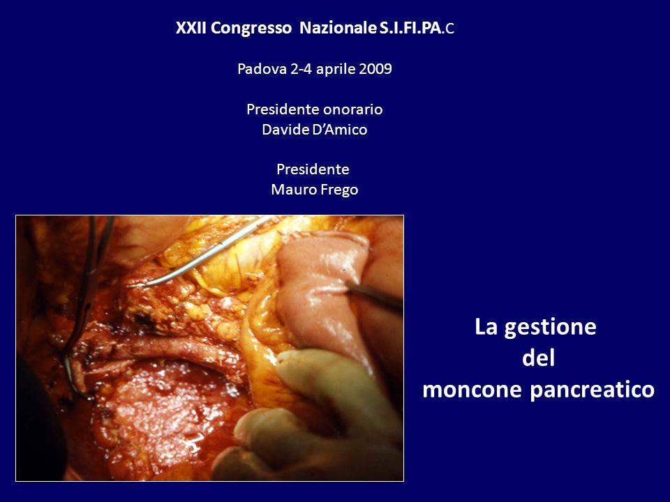 XXII Congresso Nazionale S.I.FI.PA.C Padova 2-4 aprile 2009 Presidente onorario Davide DAmico Presidente Mauro Frego La gestione del moncone pancreati