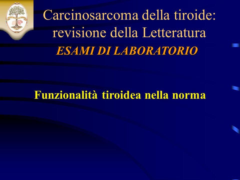 Funzionalità tiroidea nella norma ESAMI DI LABORATORIO Carcinosarcoma della tiroide: revisione della Letteratura