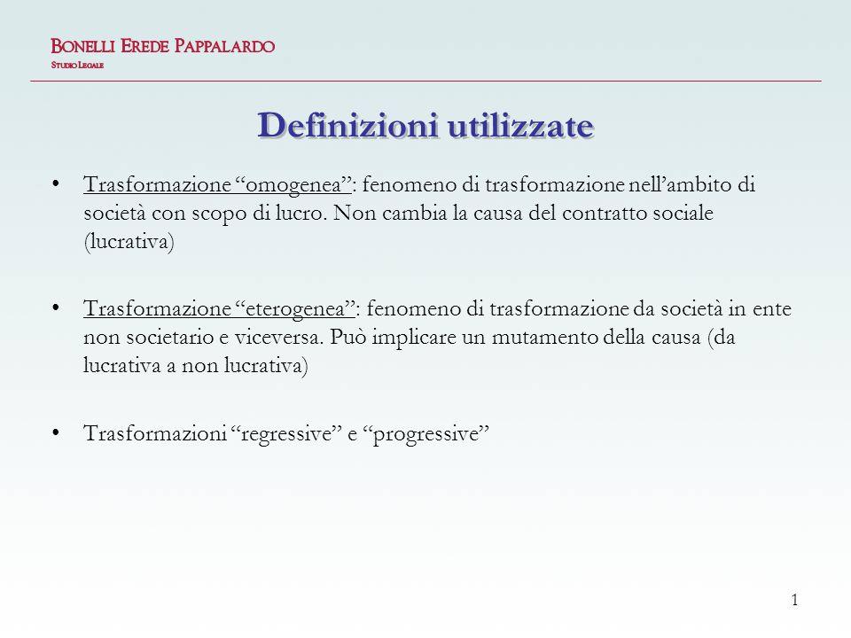 1 Definizioni utilizzate Trasformazione omogenea: fenomeno di trasformazione nellambito di società con scopo di lucro.