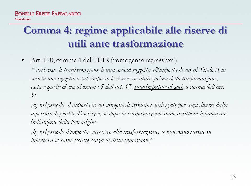 13 Comma 4: regime applicabile alle riserve di utili ante trasformazione Art.