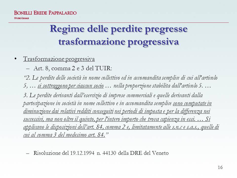 16 Regime delle perdite pregresse trasformazione progressiva Trasformazione progressiva –Art.