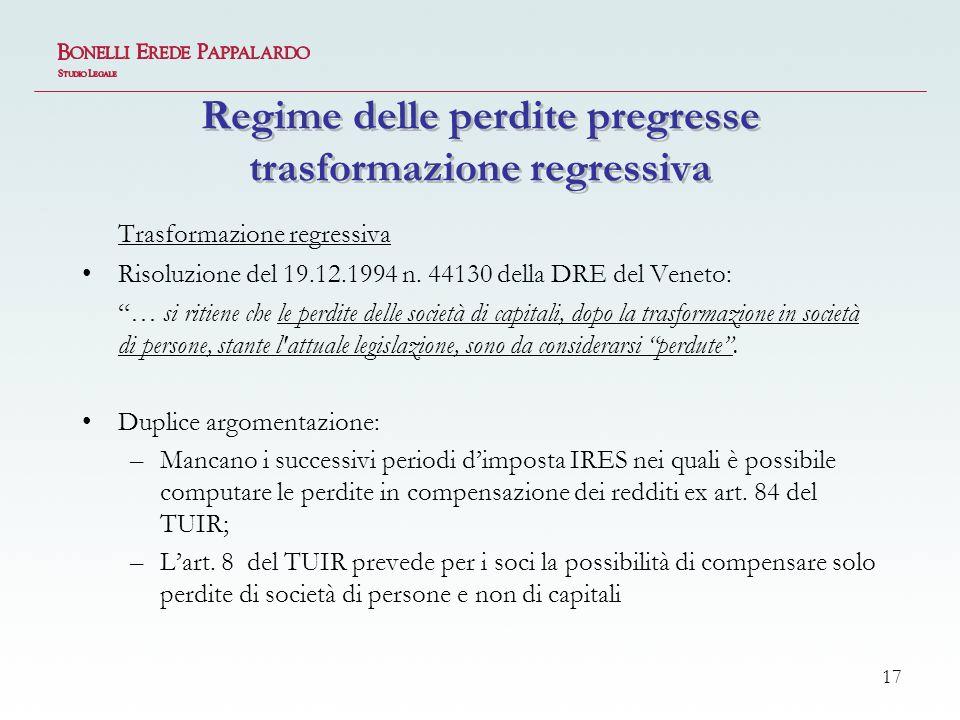 17 Regime delle perdite pregresse trasformazione regressiva Trasformazione regressiva Risoluzione del 19.12.1994 n.