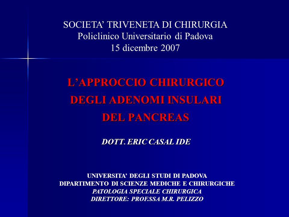 LAPPROCCIO CHIRURGICO DEGLI ADENOMI INSULARI DEL PANCREAS DOTT. ERIC CASAL IDE UNIVERSITA DEGLI STUDI DI PADOVA DIPARTIMENTO DI SCIENZE MEDICHE E CHIR