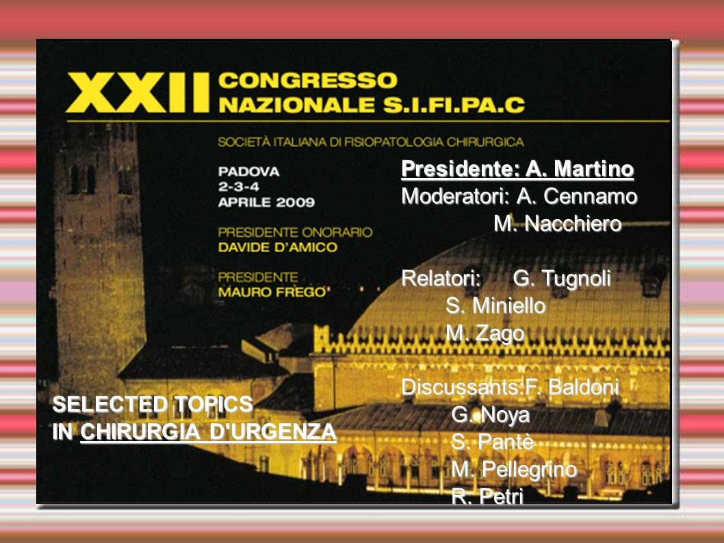 SELECTED TOPICS IN CHIRURGIA D URGENZA Presidente: A.
