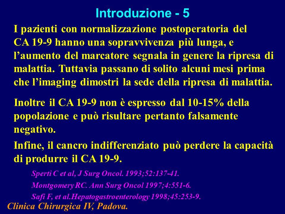 I pazienti con normalizzazione postoperatoria del CA 19-9 hanno una sopravvivenza più lunga, e laumento del marcatore segnala in genere la ripresa di