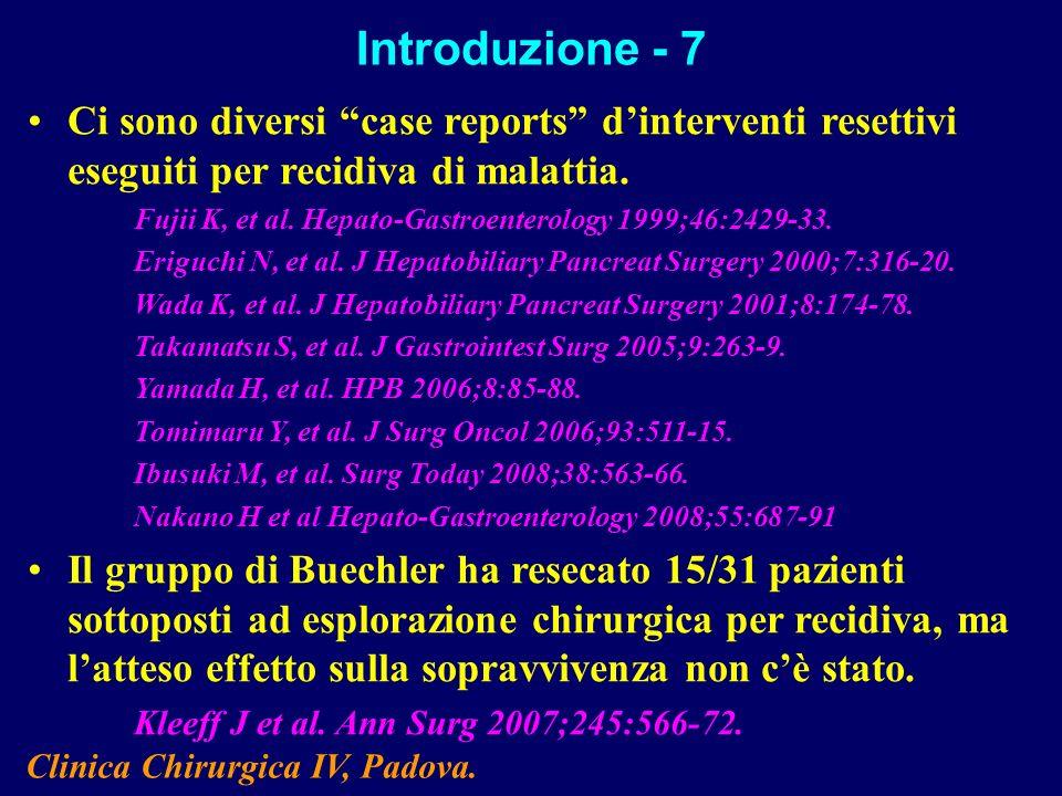 Ci sono diversi case reports dinterventi resettivi eseguiti per recidiva di malattia. Fujii K, et al. Hepato-Gastroenterology 1999;46:2429-33. Eriguch