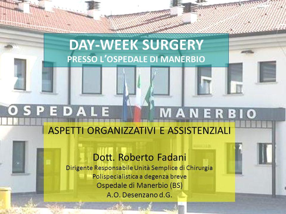 DAY-WEEK SURGERY PRESSO L OSPEDALE DI MANERBIO ASPETTI ORGANIZZATIVI E ASSISTENZIALI Dott. Roberto Fadani Dirigente Responsabile Unità Semplice di Chi