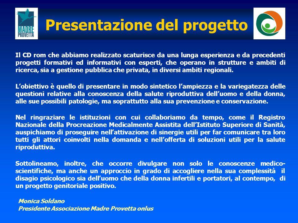Presentazione del progetto Questo progetto editoriale dellassociazione Madre Provetta testimonia la collaborazione attiva dell Istituto Superiore di Sanità, ed in particolare del Registro Nazionale della PMA, con le associazioni di tutela dei pazienti infertili.