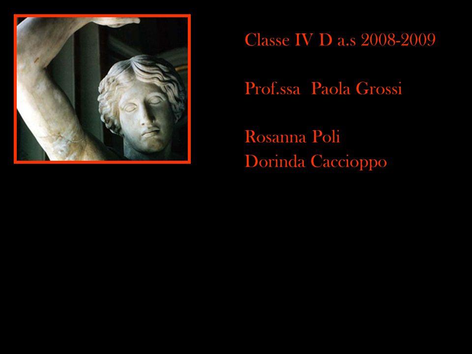 Classe IV D a.s 2008-2009 Prof.ssa Paola Grossi Rosanna Poli Dorinda Caccioppo