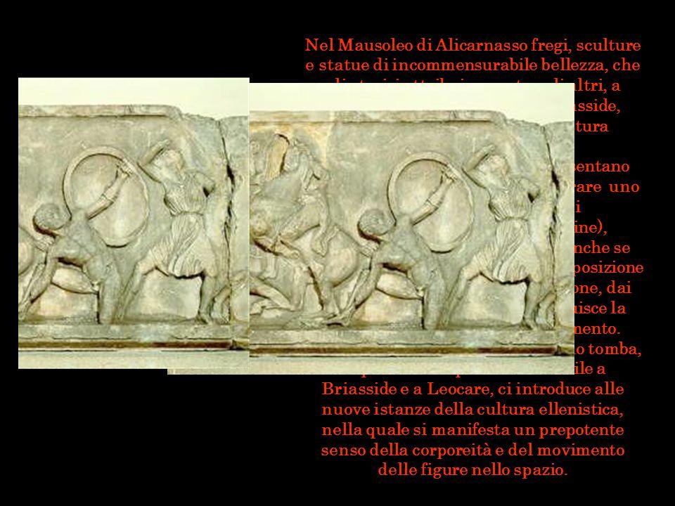 Nel Mausoleo di Alicarnasso fregi, sculture e statue di incommensurabile bellezza, che gli storici attribuiscono, tra gli altri, a Skopas, Leocare, Ti