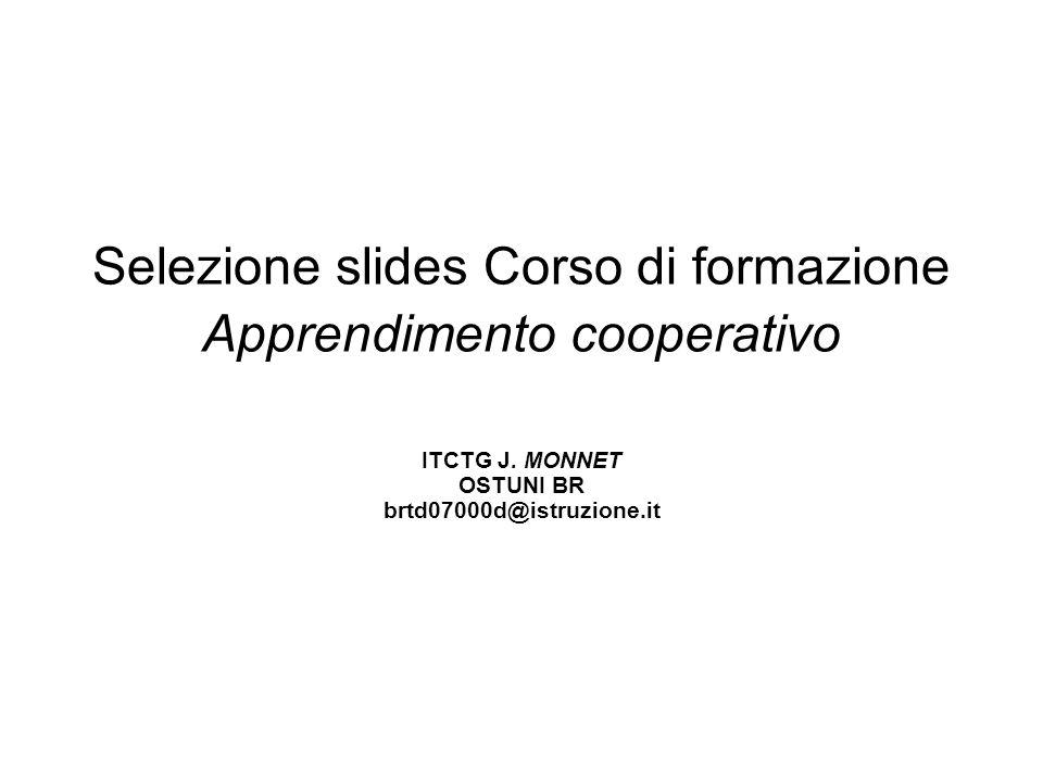 Selezione slides Corso di formazione Apprendimento cooperativo ITCTG J. MONNET OSTUNI BR brtd07000d@istruzione.it